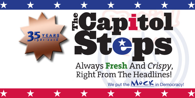 The Capitol Steps:  Always Fresh and Crispy, Right from the Headlines!